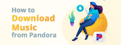 How to Download Music from Pandora without Premium [2021]