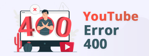 How to Fix the Frustrating YouTube Error 400 [2021]