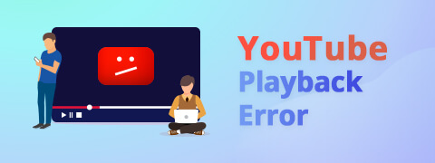 How to Fix the Annoying YouTube Playback Error [2021]