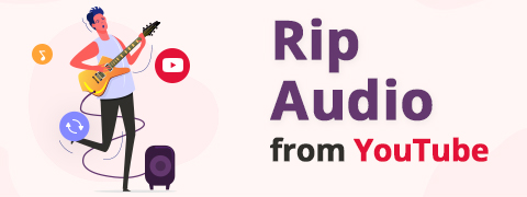 Rip Audio from YouTube [2 Best Free Methods in 2021]