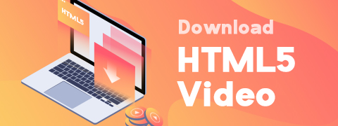 Download HTML5 Video from Any Browser with 2 Methods