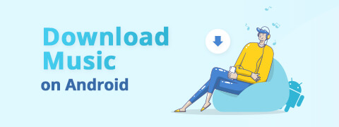 How to Download Music on Android? [Guide 2021]