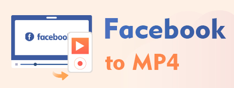 Facebook to MP4 | Convert FB Video to MP4 Effectively