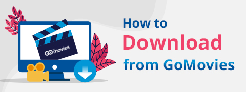 How to Download from GoMovies: Effective Method 2020