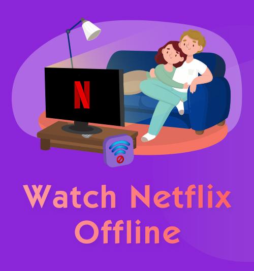 Netflixをオフラインで見る