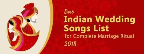 Best Indian Wedding Songs List for Complete Marriage Ritual 2018