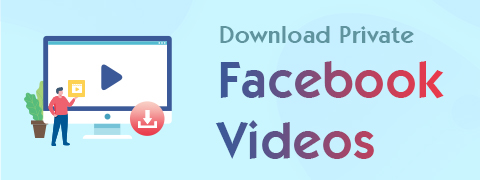 Download Private Facebook Videos from Facebook Directly