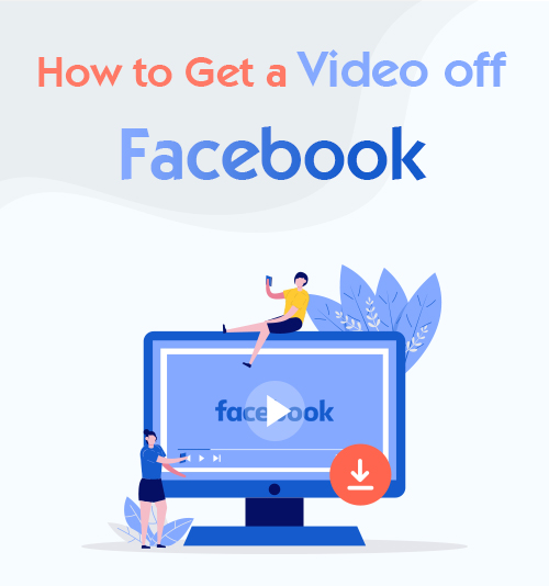 How to Get a Video off Facebook