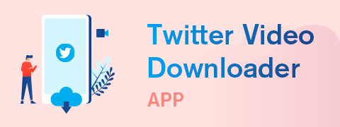 Best Twitter Video Downloader App for Mobile & Desktop