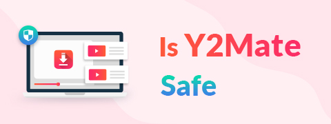 Is Y2Mate Safe? | What Is the Safest YouTube Downloader?