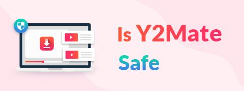 Y2Mateは安全ですか? | 最も安全なYouTubeダウンローダーは何ですか?