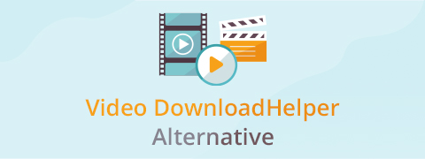 Top 5 Video DownloadHelper Alternatives You Must Try