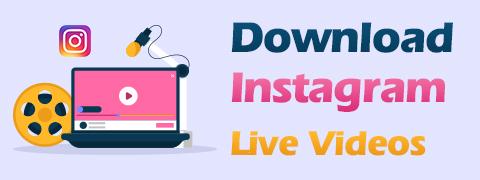 كيفية تنزيل Instagram Live Videos؟ [أحدث دليل]