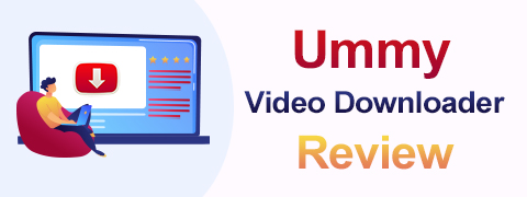 Ummy Video Downloader Review | Make Good Use of Ummy