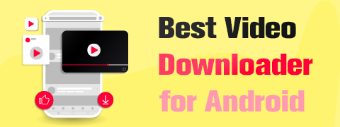 Best Video Downloader for Android Not to Miss