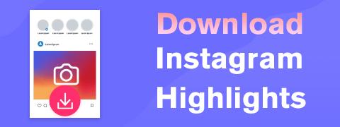 Download Instagram Highlights [Handy & Safe Methods]