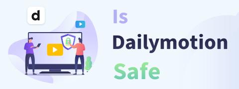 Ist Dailymotion sicher zu bedienen? Wie kann man davon Gebrauch machen?