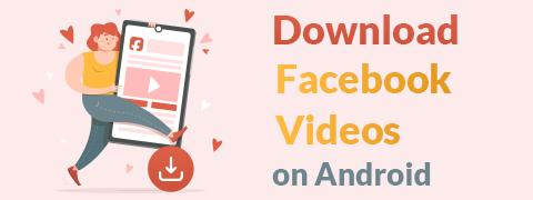 Come scaricare i video di Facebook su Android? [100% lavoro]