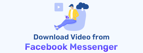 How to Download Video from Facebook Messenger Smartly