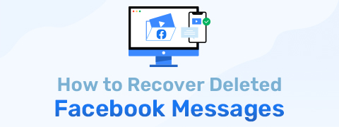 How to Recover Deleted Facebook Messages Successfully