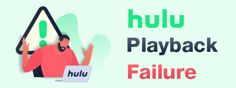 Solutions to Hulu Playback Failure [2021 Newest]