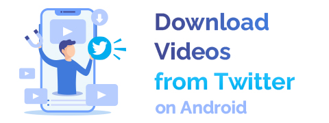 Best Ways on How to Download Videos from Twitter Android